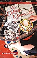 The Cuban Chronicles: A True Tale Of Rascals, Rogues, And Romance
