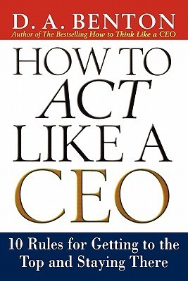 How-to-Act-Like-a-CEO-10-Rules-for-Getting-to-the-Top-and-Staying-There