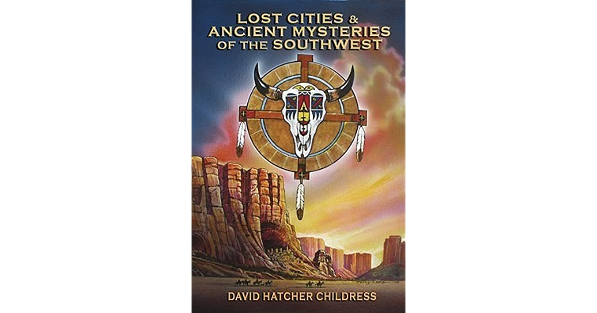 Lost cities ancient mysteries of the southwest by david hatcher lost cities ancient mysteries of the southwest by david hatcher childress fandeluxe Image collections