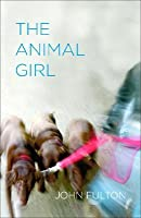 The Animal Girl: Two Novellas and Three Stories