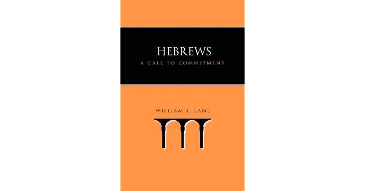 Hebrews: A Call to Commitment by William L  Lane