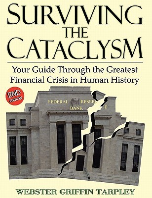 Surviving the Cataclysm- Your Guide Through the Worst Financial Crisis in Human History