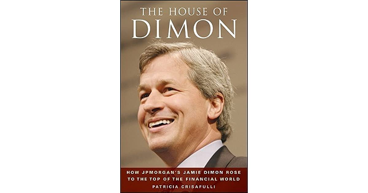 Bootstrap Business J P Morgan Quotes: The House Of Dimon: How J.P.Morgan's Jamie Dimon Rose To