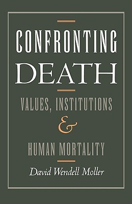 Confronting Death: Values, Institutions, and Human Mortality