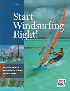 Start Windsurfing Right!: The National Standard of Quality Instruction for Anyone Learning How to Windsurf