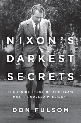 Nixon's Darkest Secrets by Don Fulsom