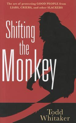 Shifting the Monkey: The Art of Protecting Good from Liars, Criers, and Other Slackers