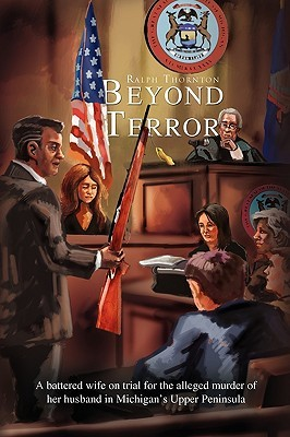 Beyond Terror: A Battered Wife on Trial for the Alleged Murder of Her Husband
