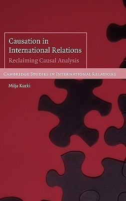 Causation in International Relations Reclaiming Causal Analysis