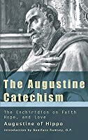 The Augustine Catechism: The Enchiridion on Faith, Hope & Charity