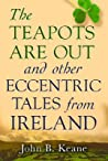 The Teapots Are Out and Other Eccentric Tales from Ireland by John Brendan Keane