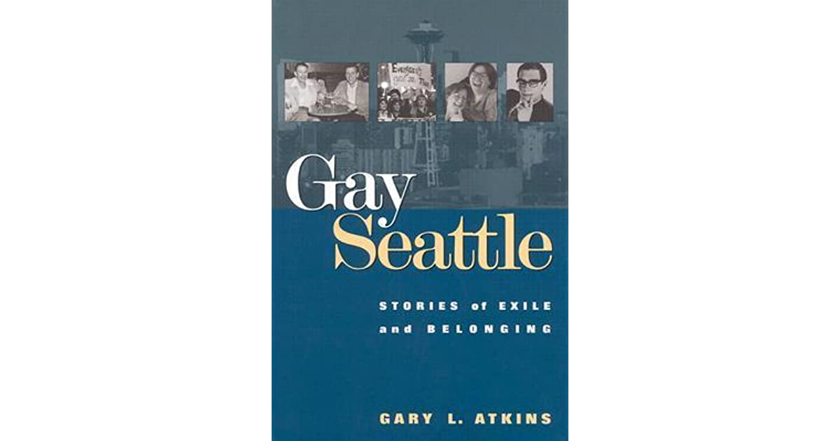 Gay Seattle Stories Of Exile And Belonging