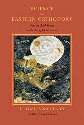 Science and Eastern Orthodoxy: From the Greek Fathers to the Age of Globalization