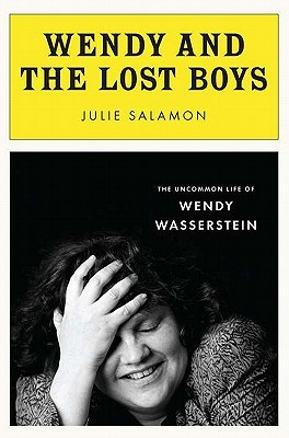 Wendy and the Lost Boys: The Uncommon Life of Wendy Wasserstein