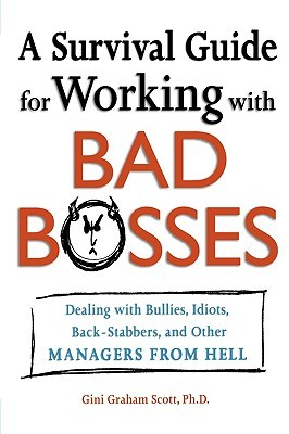 A Survival Guide for Working with Bad Bosses: Dealing with ...