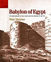 Babylon of Egypt: The Archaeology of Old Cairo and the Origins of the City