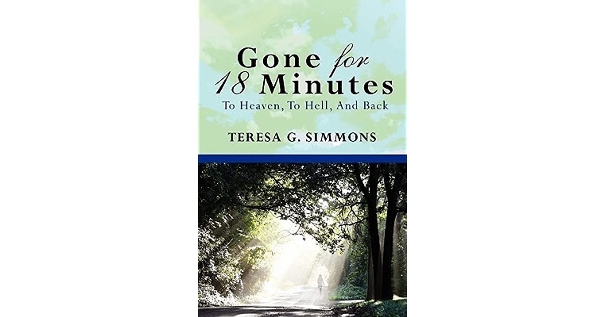 Gone For 18 Minutes: To Heaven, To Hell, And Back by Teresa