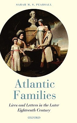 Atlantic Families Lives and Letters in the Later Eighteenth Century