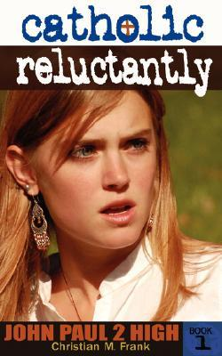 Catholic, Reluctantly: John Paul 2 High School - Book 1