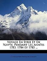 Voyage En Syrie Et En Gypte, Pendant Les Annes 1783, 1784 Et 1785 ...