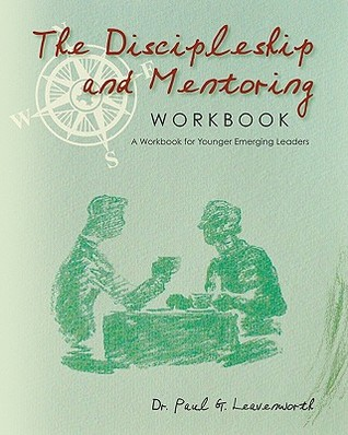 The Discipleship and Mentoring Workbook: A Workbook for Younger Emerging Leaders