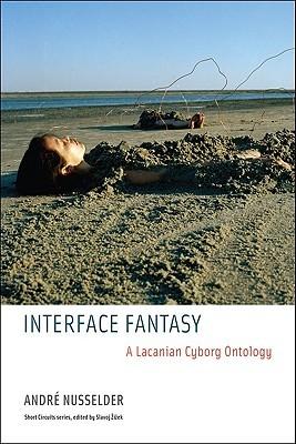 Interface Fantasy: A Lacanian Cyborg Ontology