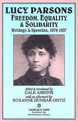 Lucy Parsons: Freedom, Equality & Solidarity - Writings & Speeches, 1878-1937