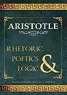 Rhetoric, Poetics and Logic by Aristotle