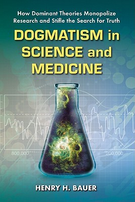 Dogmatism in Science and Medicine by Henry H. Bauer