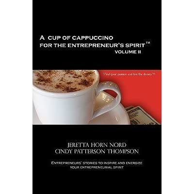 A Cup of Cappuccino for the Entrepreneurs Spirit: Volume I: Find Your Passion and Live the Dream