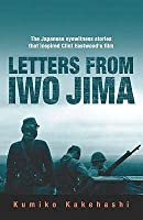 Letters from Iwo Jima: The Japanese Eyewitness Stories That Inspired Clint Eastwood's Film. Kumiko Kakehashi