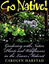 Go Native!: Gardening with Native Plants and Wildflowers in the Lower Midwest