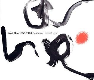 Joan Miro 1956-1983: Sentiment, Emocio, Gest