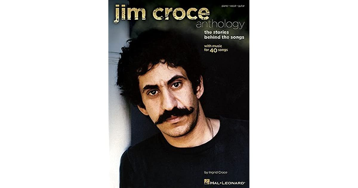 Jim Croce Anthology: The Stories Behind the Songs by Ingrid Croce