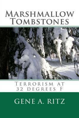 Marshmallow Tombstones: Terrorism at 32 Degrees F