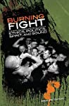 Burning Fight: The Nineties Hardcore Revolution in Ethics, Politics, Spirit, and Sound