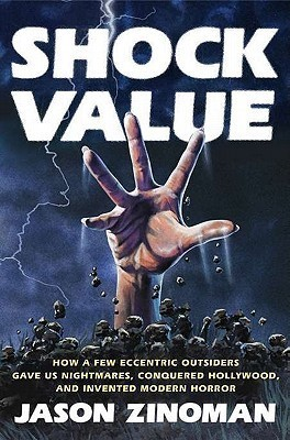 Shock Value How a Few Eccentric Outsiders Gave Us Nightmares, Conquered Hollywood, and Inven ted Modern Horror