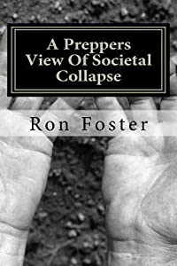 A Preppers View of Societal Collapse: Survival of the Best Prepared