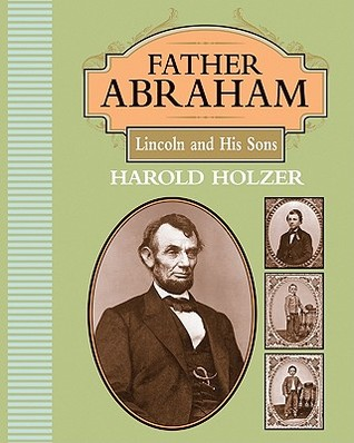 Father Abraham: Lincoln and His Sons by Harold Holzer