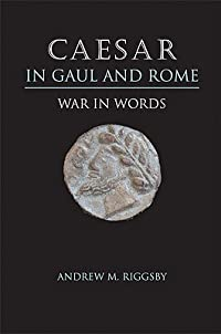 Caesar in Gaul and Rome: War in Words