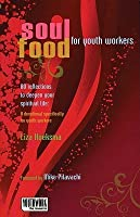 Soul Food for Youth Workers: 80 Reflections to Deepen Your Spiritual Life: A Devotional Specifically for Youth Workers