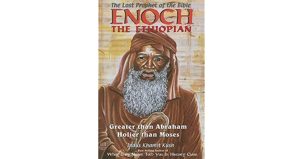 Enoch The Ethiopian The Lost Prophet Of The Bible Greater Than Abraham Holier Than Moses By Indus Khamit Cush