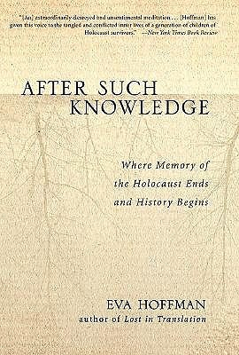 After Such Knowledge: Memory, History, and the Legacy of the Holocaust