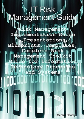 It Risk Management Guide - Risk Management Implementation Guide: Presentations, Blueprints, Templates; Complete Risk Management Toolkit Guide for Information Technology Processes and Systems