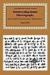 Reinterpreting Islamic Historiography: Harun Al-Rashid and the Narrative of the Abbasid Caliphate