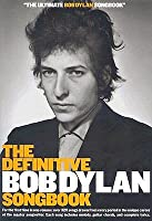 The Definitive Bob Dylan Songbook: For the First Time in One Volume: Over 325 Songs Drawn from Every Period in the Unique Career of the Master Songwriter. Each Song Includes Melody, Guitar Chords, and Complete Lyrics.