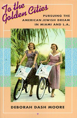 To the Golden Cities: Pursuing the American Jewish Dream in Miami and L.a