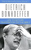 Life Together and Prayerbook of the Bible (Dietrich Bonhoeffer Works, Vol 5)