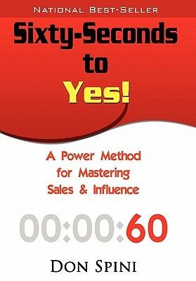 Sixty-Seconds to Yes: A Powerful Method for Sales and Influence