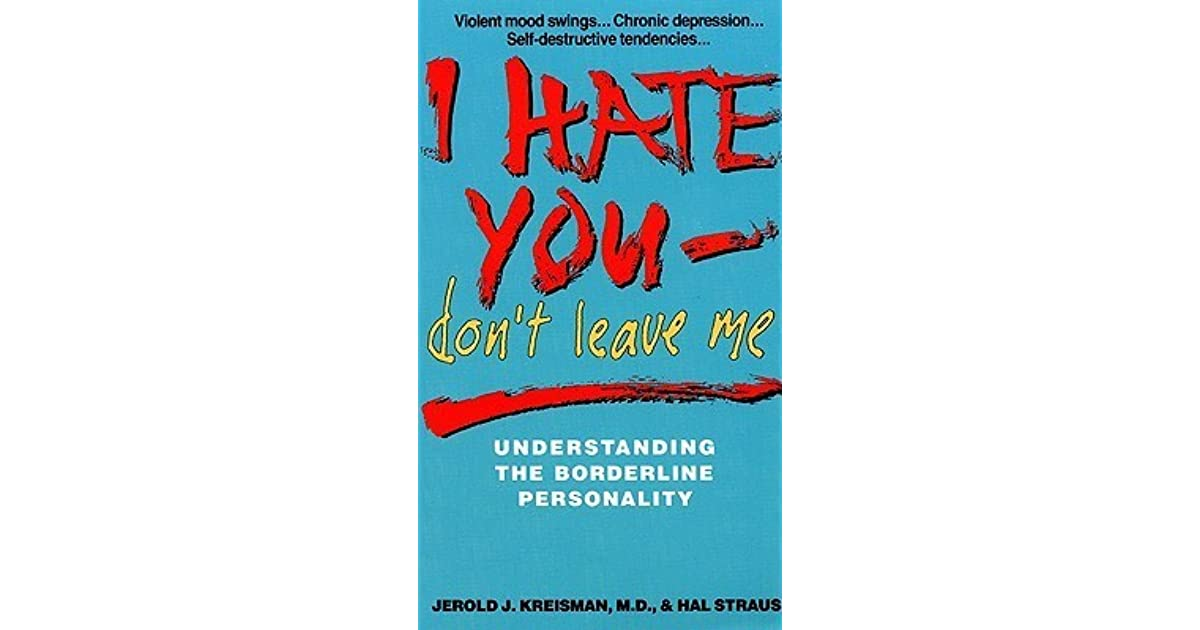 I Hate You, Don't Leave Me: Understanding the Borderline